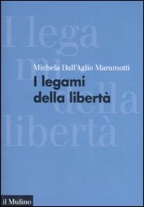 I legami della libertà - Michela Dall'Aglio Maramotti - copertina