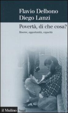 Povertà, di che cosa? Risorse, opportunità, capacità - Flavio Delbono,Diego Lanzi - copertina