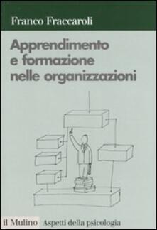 Apprendimento e formazione nelle organizzazioni. Una prospettiva psicologica - Franco Fraccaroli - copertina
