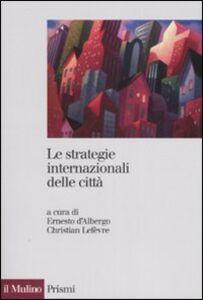 Foto Cover di Le strategie internazionali delle città. Dieci metropoli a confronto, Libro di  edito da Il Mulino