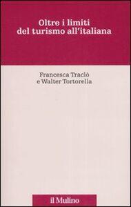 Libro Oltre i limiti del turismo all'italiana Francesca Traclò , Walter Tortorella