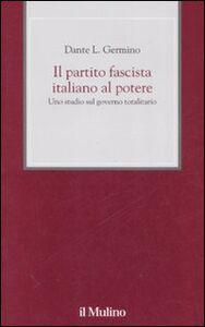 Foto Cover di Il partito fascista italiano al potere. Uno studio sul governo totalitario, Libro di Dante L. Germino, edito da Il Mulino