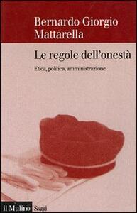 Le regole dell'onestà. Etica, politica, amministrazione - Bernardo G. Mattarella - copertina
