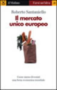 Libro Il mercato unico europeo Roberto Santaniello