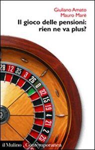 Foto Cover di Il gioco delle pensioni: rien ne va plus?, Libro di Giuliano Amato,Mauro Marè, edito da Il Mulino