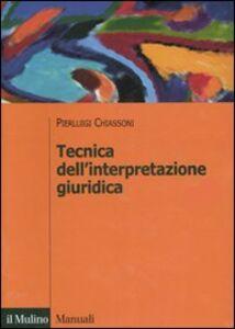 Libro Tecnica dell'interpretazione giuridica Pierluigi Chiassoni