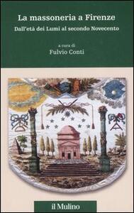 La massoneria a Firenze. Dall'età dei Lumi al secondo Novecento - copertina