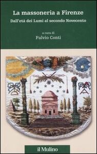 Foto Cover di La massoneria a Firenze. Dall'età dei Lumi al secondo Novecento, Libro di  edito da Il Mulino