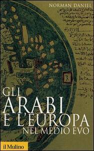 Gli arabi e l'Europa nel Medio Evo - Norman Daniel - copertina