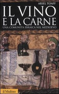 Il vino e la carne. Una comunità ebraica nel Medioevo. Ediz. illustrata - Ariel Toaff - copertina