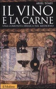 Libro Il vino e la carne. Una comunità ebraica nel Medioevo Ariel Toaff