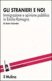 Gli stranieri e noi. Immigrazione e opinione pubblica in Emilia Romagna