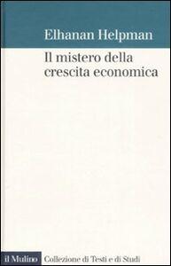Foto Cover di Il mistero della crescita economica, Libro di Elhanan Helpman, edito da Il Mulino