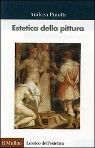 Libro Estetica della pittura Andrea Pinotti