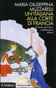 Un' italiana alla corte di Francia. Christine de Pizan, intellettuale e donna - Maria Giuseppina Muzzarelli - copertina