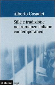 Stile e tradizione nel romanzo italiano contemporaneo - Alberto Casadei - copertina