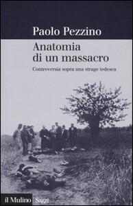 Anatomia di un massacro. Controversia sopra una strage tedesca - Paolo Pezzino - copertina