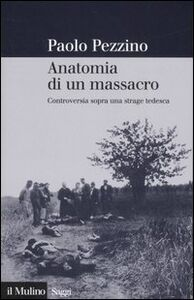 Foto Cover di Anatomia di un massacro. Controversia sopra una strage tedesca, Libro di Paolo Pezzino, edito da Il Mulino