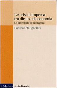 Le crisi di impresa tra diritto ed economia. Le procedure di insolvenza - Lorenzo Stanghellini - copertina