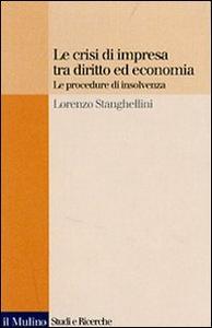 Libro Le crisi di impresa tra diritto ed economia. Le procedure di insolvenza Lorenzo Stanghellini