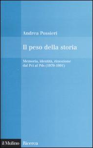 Libro Il peso della storia. Memoria, identità, rimozione dal Pci al Pds (1970-1991) Andrea Possieri