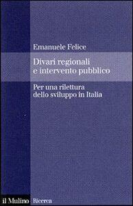 Libro Divari regionali e intervento pubblico. Per una rilettura dello sviluppo in Italia Emanuele Felice