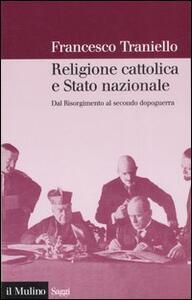 Religione cattolica e stato nazionale. Dal Risorgimento al secondo dopoguerra - Francesco Traniello - copertina