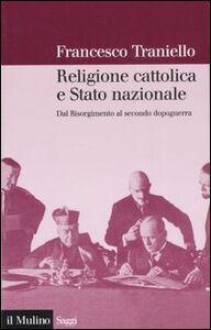 Libro Religione cattolica e stato nazionale. Dal Risorgimento al secondo dopoguerra Francesco Traniello