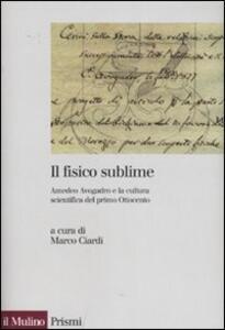 Il fisico sublime. Amedeo Avogadro e la cultura scientifica del primo Ottocento - copertina