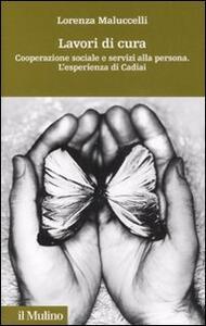 Lavori di cura. Cooperazione sociale e servizi alla persona. L'esperienza di Cadiai - Lorenza Maluccelli - copertina