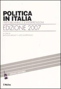 Foto Cover di Politica in Italia. I fatti dell'anno e le interpretazioni (2007), Libro di  edito da Il Mulino