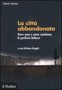 La città abbandonata. Dove sono e come cambiano le periferie italiane. Con CD-ROM - copertina