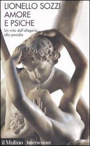 Libro Amore e psiche. Un mito dall'allegoria alla parodia Lionello Sozzi