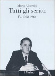 Tutti gli scritti. Vol. 4: 1962-1964. - Mario Albertini - copertina