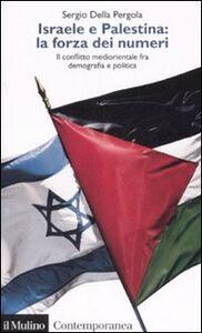 Libro Israele e Palestina: la forza dei numeri. Il conflitto mediorientale fra demografia e politica Sergio Della Pergola