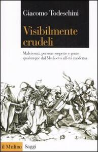 Visibilmente crudeli. Malviventi, persone sospette e gente qualunque dal Medioevo all'età moderna - Giacomo Todeschini - copertina