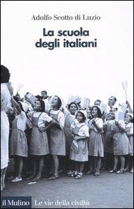 Libro La scuola degli italiani Adolfo Scotto di Luzio