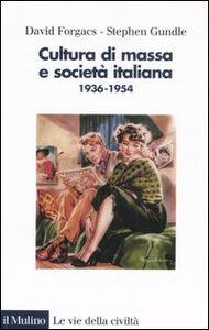 Foto Cover di Cultura di massa e società italiana. 1936-1954, Libro di David Forgacs,Stephen Gundle, edito da Il Mulino