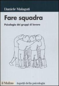 Foto Cover di Fare squadra. Psicologia dei gruppi di lavoro, Libro di Daniele Malaguti, edito da Il Mulino