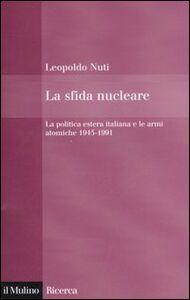 Libro La sfida nucleare. La politica estera italiana e le armi atomiche 1945-1991 Leopoldo Nuti
