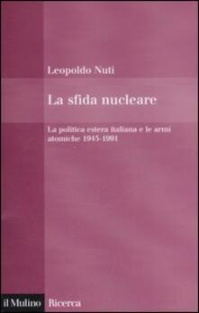 Writersfactory.it La sfida nucleare. La politica estera italiana e le armi atomiche 1945-1991 Image
