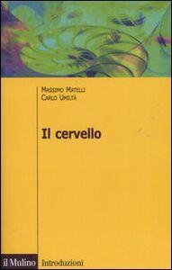 Foto Cover di Il cervello. Anatomia e funzione del Sistema nervoso centrale, Libro di Massimo Matelli,Carlo Umiltà, edito da Il Mulino