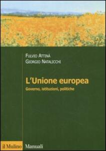 L' Unione Europea. Governo, istituzioni, politiche - Fulvio Attinà,Giorgio Natalicchi - copertina