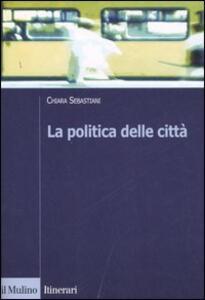 La politica delle città - Chiara Sebastiani - copertina