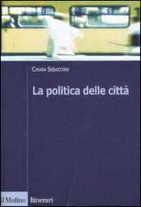 Libro La politica delle città Chiara Sebastiani