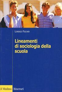 Libro Lineamenti di sociologia della scuola Lorenzo Fischer