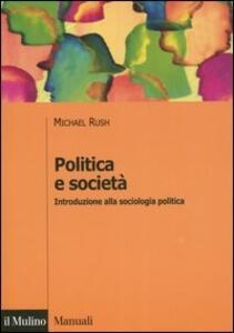 Politica e società. Introduzione alla sociologia politica - Michael Rush - copertina