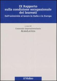 Nono rapporto sulla condizione occupazionale dei laureati. DallUniversità al lavoro in Italia e in Europa.pdf