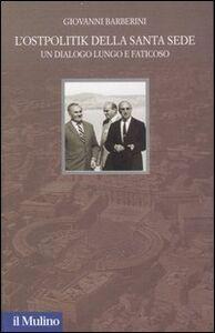 Foto Cover di L' Ostpolitik della Santa Sede. Un dialogo lungo e faticoso, Libro di Giovanni Barberini, edito da Il Mulino