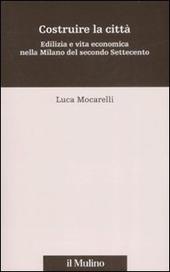 Costruire la città. Edilizia e vita economica nella Milano del secondo Settecento